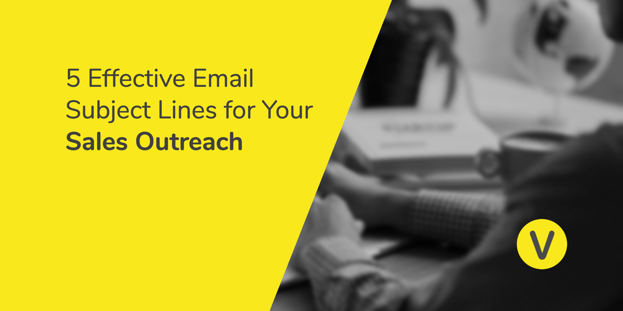 5 Effective Email Subject Lines for Your Sales Outreach