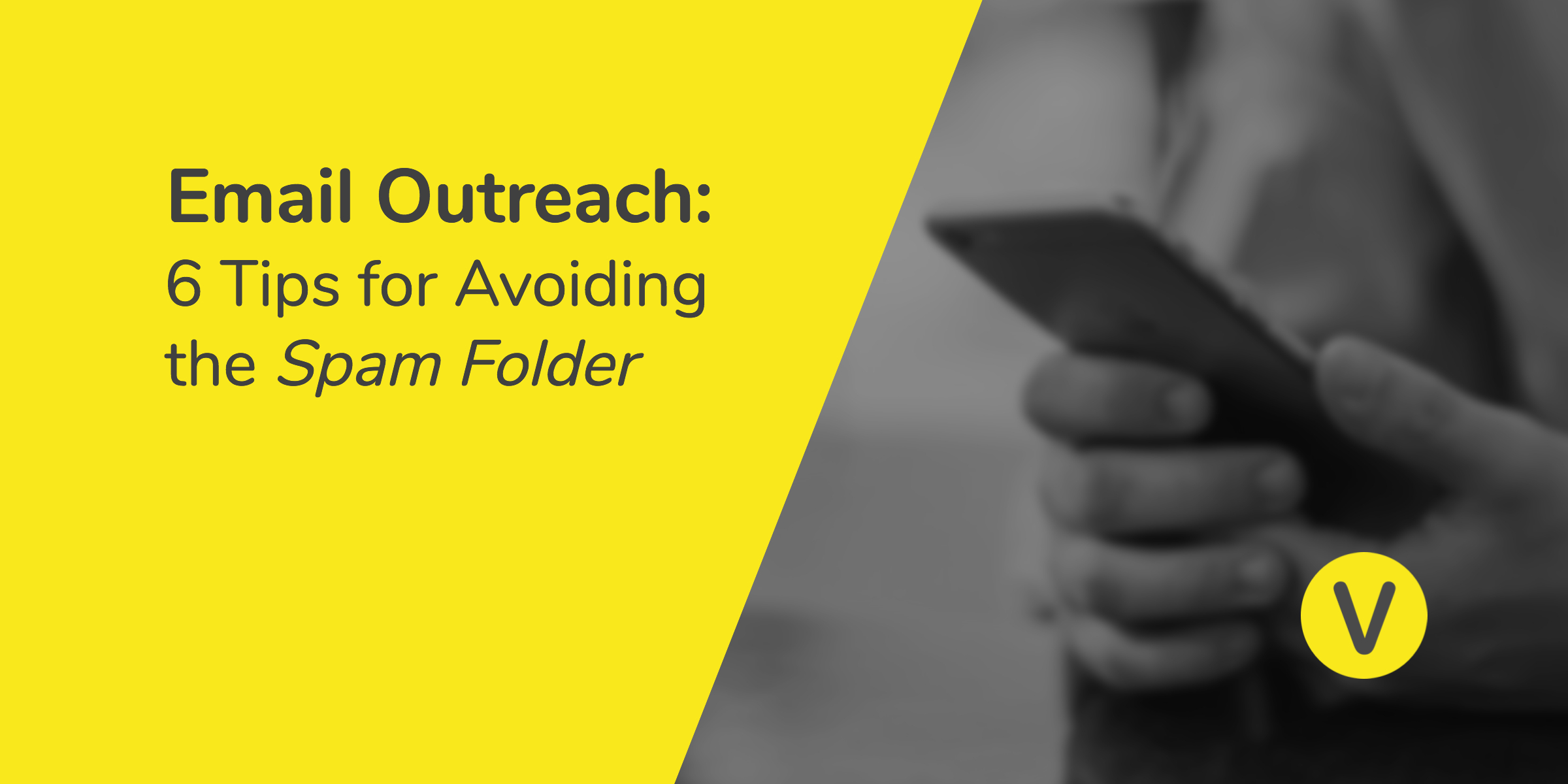 Email Outreach: 6 Tips for Avoiding the Spam Folder